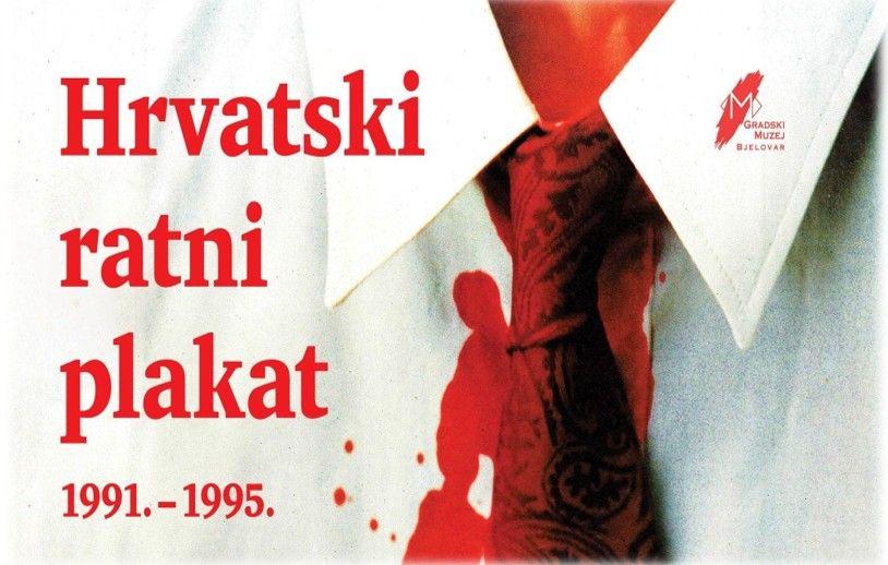 Hrvatski ratni plakat 1991. – 1995 - Otvorena izložba u Gradskom muzeju Bjelovar